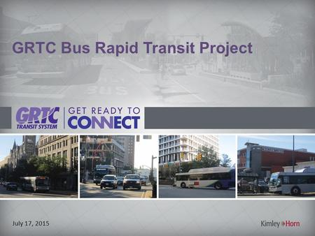 GRTC Bus Rapid Transit Project July 17, 2015. Agenda 1.BRT Concept 2.Project Goals 3.Project Benefits 4.Project Corridor 5.Proposed Multimodal Access.