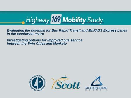 Title Evaluating the potential for Bus Rapid Transit and MnPASS Express Lanes in the southwest metro Investigating options for improved bus service between.
