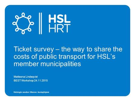 Helsingin seudun liikenne -kuntayhtymä Ticket survey – the way to share the costs of public transport for HSL's member municipalities Matleena Lindeqvist.
