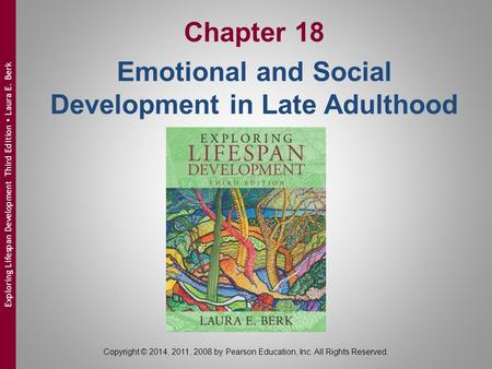 Copyright © 2014, 2011, 2008 by Pearson Education, Inc. All Rights Reserved. Exploring Lifespan Development Third Edition  Laura E. Berk Chapter 18 Emotional.