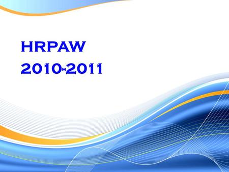 HRPAW 2010-2011. 2 2010-2011 Hrpaw Executive Mila Lucio President Denise GhanamVice President Joe Sirianni Director at Large Gean Keating Treasurer and.
