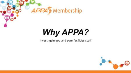 Why APPA? Investing in you and your facilities staff.
