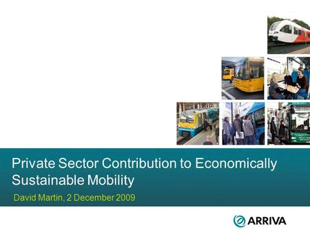 Private Sector Contribution to Economically Sustainable Mobility David Martin, 2 December 2009.