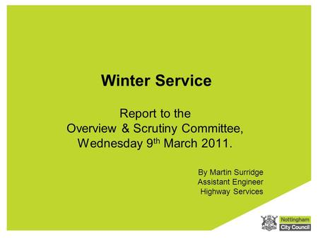 1 Winter Service Report to the Overview & Scrutiny Committee, Wednesday 9 th March 2011. By Martin Surridge Assistant Engineer Highway Services.
