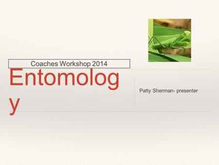 Coaches Workshop 2014 Entomolog y Patty Sherman- presenter.
