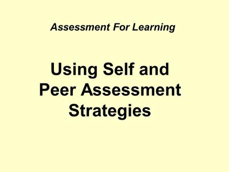Assessment For Learning Using Self and Peer Assessment Strategies.