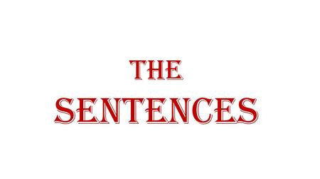 The sentences. A sentence is an arrangement of a group of words that makes a complete and meaningful sense. as  Please shut the door.  The earth moves.