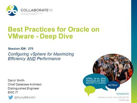 REMINDER Check in on the COLLABORATE mobile app Best Practices for Oracle on VMware - Deep Dive Darryl Smith Chief Database Architect Distinguished Engineer.