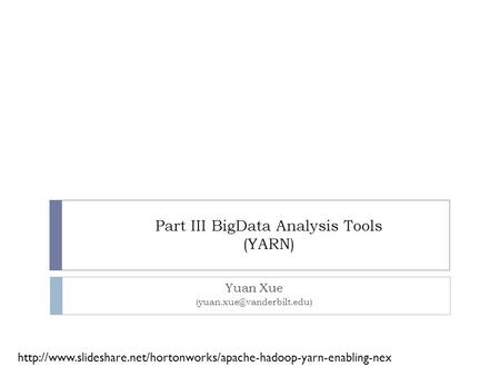 Part III BigData Analysis Tools (YARN) Yuan Xue