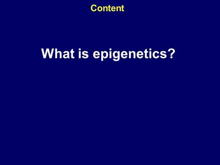 Content What is epigenetics?. The Mapping of the Human Genome Project 2000 A working draft but completed in 2003 Only 20,000–25,000 genes! Only 1.5% of.