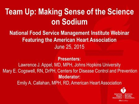 Team Up: Making Sense of the Science on Sodium National Food Service Management Institute Webinar Featuring the American Heart Association June 25, 2015.