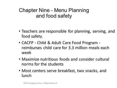 ©2016 Cengage Learning. All Rights Reserved. Chapter Nine - Menu Planning and food safety Teachers are responsible for planning, serving, and food safety.