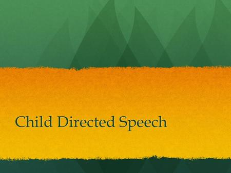 Child Directed Speech. What is CDS? A specialised way of speaking to young children/a way of direct teaching A specialised way of speaking to young children/a.