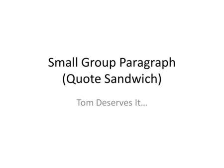 Small Group Paragraph (Quote Sandwich) Tom Deserves It…