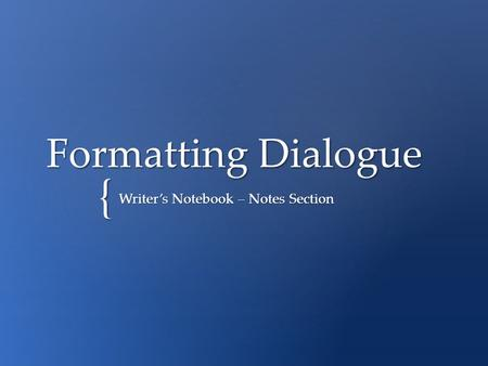 { Formatting Dialogue Writer's Notebook – Notes Section.