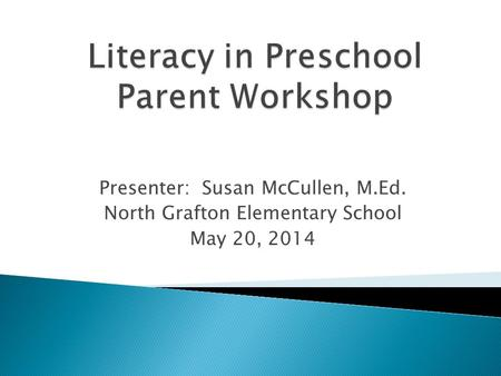 Presenter: Susan McCullen, M.Ed. North Grafton Elementary School May 20, 2014.