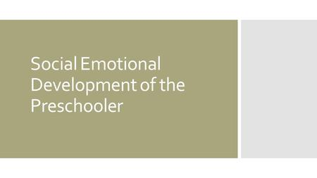 Social Emotional Development of the Preschooler. To Begin… 1.List as many words and phrases you can think of that relate to social awareness. 2.Recall.