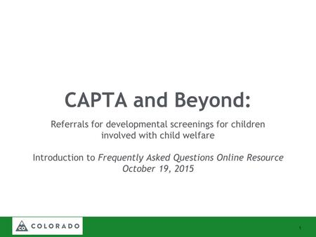 CAPTA and Beyond: Referrals for developmental screenings for children involved with child welfare Introduction to Frequently Asked Questions Online Resource.