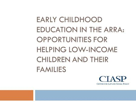 EARLY CHILDHOOD EDUCATION IN THE ARRA: OPPORTUNITIES FOR HELPING LOW-INCOME CHILDREN AND THEIR FAMILIES.