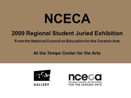 NCECA 2009 Regional Student Juried Exhibition From the National Council on Education for the Ceramic <strong>Arts</strong> At the Tempe Center for the <strong>Arts</strong>.