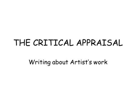 THE CRITICAL APPRAISAL Writing about Artist's work.