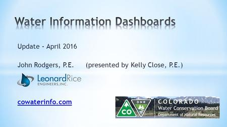 Update - April 2016 John Rodgers, P.E.(presented by Kelly Close, P.E.) cowaterinfo.com.