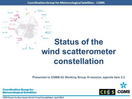 CEOS Ocean Surface Vector Winds Virtual Constellation, April 2014 Coordination Group for Meteorological Satellites - CGMS Status of the wind scatterometer.