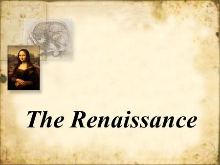 The Renaissance. Why was Italy the birthplace of the Renaissance? It was the crossroads of trade in the Mediterranean Rome was the center of the classical.