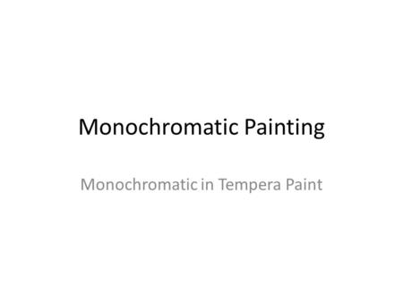 Monochromatic Painting Monochromatic in Tempera Paint.