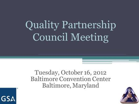 Quality Partnership Council Meeting Tuesday, October 16, 2012 Baltimore Convention Center Baltimore, Maryland.