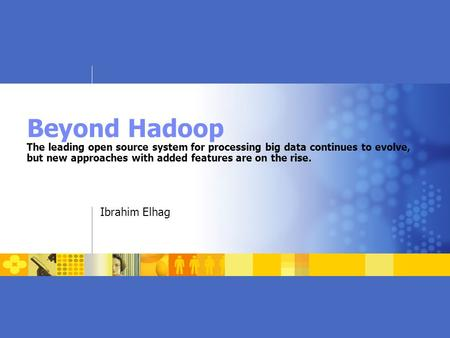 Beyond Hadoop The leading open source system for processing big data continues to evolve, but new approaches with added features are on the rise. Ibrahim.