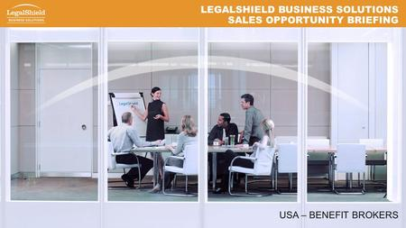 LEGALSHIELD BUSINESS SOLUTIONS SALES OPPORTUNITY BRIEFING USA – BENEFIT BROKERS.
