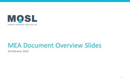 MEA Document Overview Slides 26 February 2016 1. About these slides This slide pack is designed to provide market participants with an introduction to.