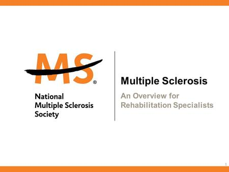 Multiple Sclerosis An Overview for Rehabilitation Specialists 1.