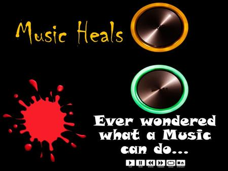 Music Heals Ever wondered what a Music can do…. How did a music do it ?? Music is one of the few activities that involves using the whole brain.