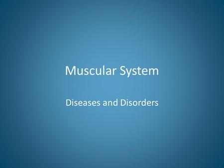 Muscular System Diseases and Disorders. Muscular Dystrophy Group of diseases that cause progressive weakness and loss of muscle mass – Duchenne Muscular.