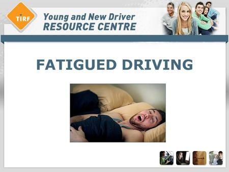 FATIGUED DRIVING. Overview > What is fatigue? What is drowsiness? > What are the characteristics of fatigued-driving? > What are the characteristics of.