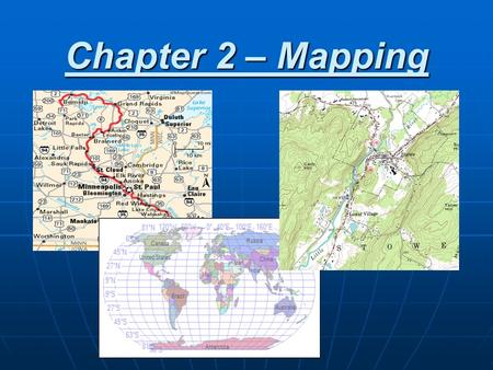 Chapter 2 – Mapping. Globes The Earth is so large that to study it we need a model The Earth is so large that to study it we need a model A globe is a.