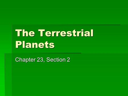 The Terrestrial Planets Chapter 23, Section 2. Mercury: The Innermost Planet  Mercury, the innermost and smallest planet (not counting Pluto), is hardly.