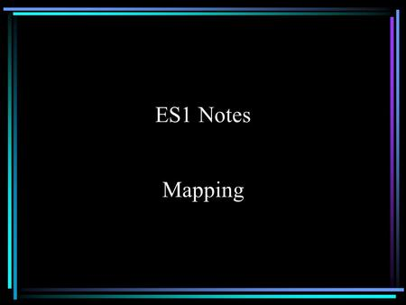 ES1 Notes Mapping. Latitude and Longitude Latitude and Longitude form a grid system used to locate points on the Earth.