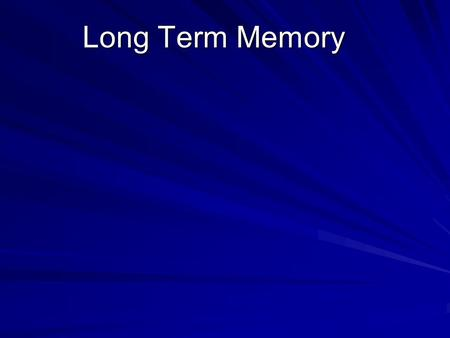 Long Term Memory. 3 rd and final stage of memory of information. Stage of memory capable of large and relatively permanent storage.