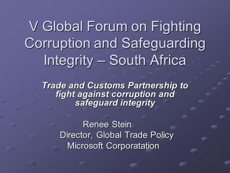 V Global Forum on Fighting Corruption and Safeguarding Integrity – South Africa Trade and Customs Partnership to fight against corruption and safeguard.