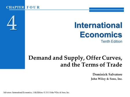 International Economics International Economics Tenth Edition Demand and Supply, Offer Curves, and the Terms of Trade Dominick Salvatore John Wiley & Sons,