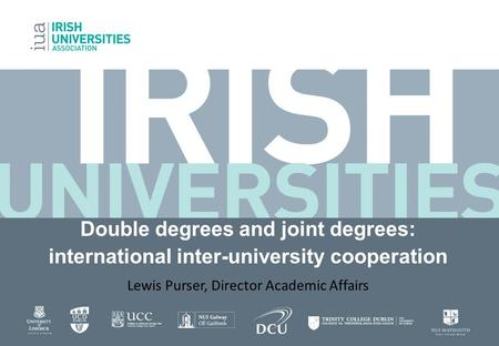 Double degrees and joint degrees: international inter-university cooperation Lewis Purser, Director Academic Affairs.