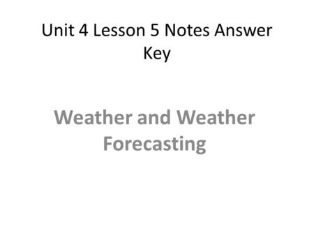 Unit 4 Lesson 5 Notes Answer Key Weather and Weather Forecasting.