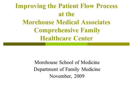 Improving the Patient Flow Process at the Morehouse Medical Associates Comprehensive Family Healthcare Center Morehouse School of Medicine Department of.