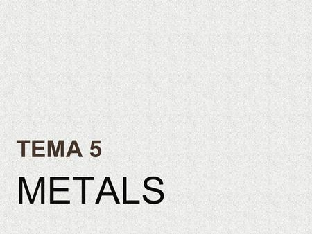 METALS TEMA 5. METALS CAN BE USED IN INDUSTRIES…