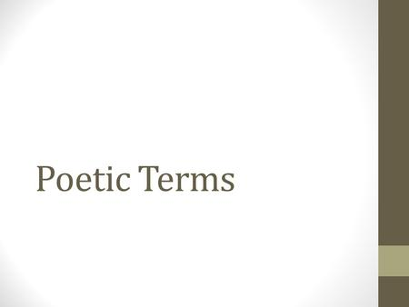 Poetic Terms. Metaphor Allusion = an indirect reference to a person, event, statement, or theme found in literature, the other arts, history, myths, religion,
