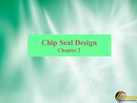 Chip Seal Design Chapter 2. North America (ranked by prevalence) Empirical / Past Experience No Design Method Own Method McLeod (1960's) - Asphalt Institute.