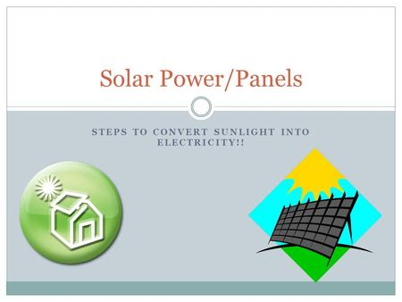 STEPS TO CONVERT SUNLIGHT INTO ELECTRICITY!! Solar Power/Panels.